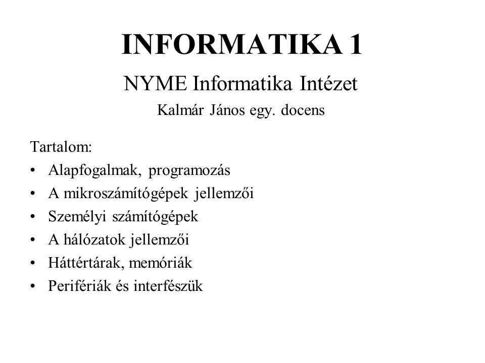 INFORMATIKA 1 NYME Informatika Intézet Kalmár János egy. docens Tartalom: •Alapfogalmak, programozás •A mikroszámítógépek jellemzői •Személyi számítóg