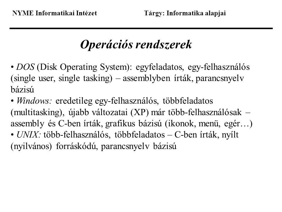 NYME Informatikai IntézetTárgy: Informatika alapjai Operációs rendszerek • DOS (Disk Operating System): egyfeladatos, egy-felhasználós (single user, s