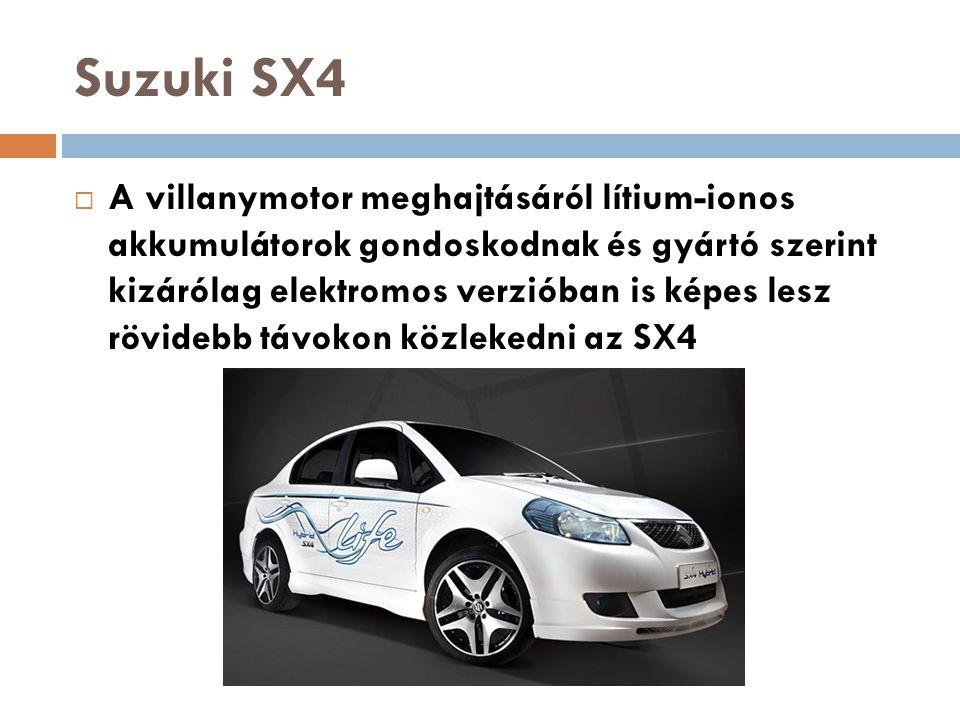 Suzuki SX4  A villanymotor meghajtásáról lítium-ionos akkumulátorok gondoskodnak és gyártó szerint kizárólag elektromos verzióban is képes lesz rövid