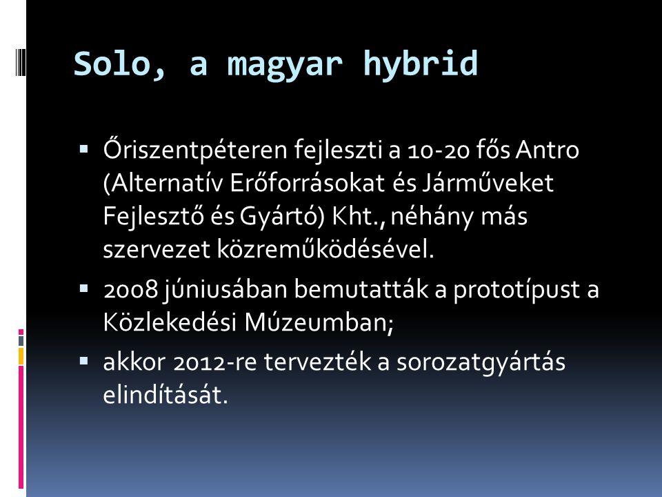 Solo, a magyar hybrid  Őriszentpéteren fejleszti a 10-20 fős Antro (Alternatív Erőforrásokat és Járműveket Fejlesztő és Gyártó) Kht., néhány más szer