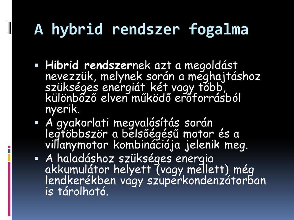  Hibrid rendszernek azt a megoldást nevezzük, melynek során a meghajtáshoz szükséges energiát két vagy több, különböző elven működő erőforrásból nyer