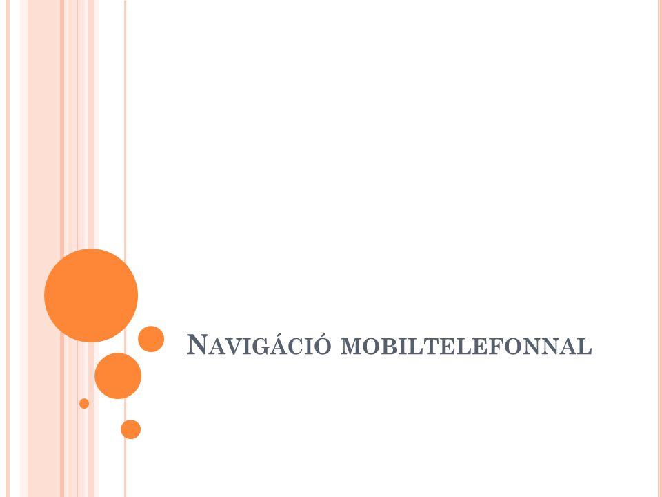 A MOBILTELEFONOS NAVIGÁCIÓ ELŐNYEI Térképeken található nevezetes pontok (POI) adatai között szereplő telefonszámokat egy kattintással fel tudjuk hívni Autó megtaláló alkalmazás Alkalmazás ami részletes adatokat rögzít az utunkról (mint egy fekete doboz) Segítségével kétirányú kommunikációs kapcsolatot lehet utazás közben is kialakítani  Wase felhasználók által beküldött valós idejű adatokat használja fel az útvonaltervezéshez (útlezárás, dugó stb.) hozzászólhatunk az egyes eseményekhez