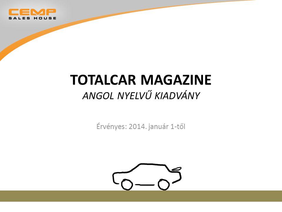 TOTALCAR MAGAZINE ANGOL NYELVŰ KIADVÁNY Érvényes: 2014. január 1-től