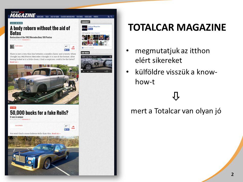 TOTALCAR MAGAZINE • megmutatjuk az itthon elért sikereket • külföldre visszük a know- how-t  mert a Totalcar van olyan jó 2