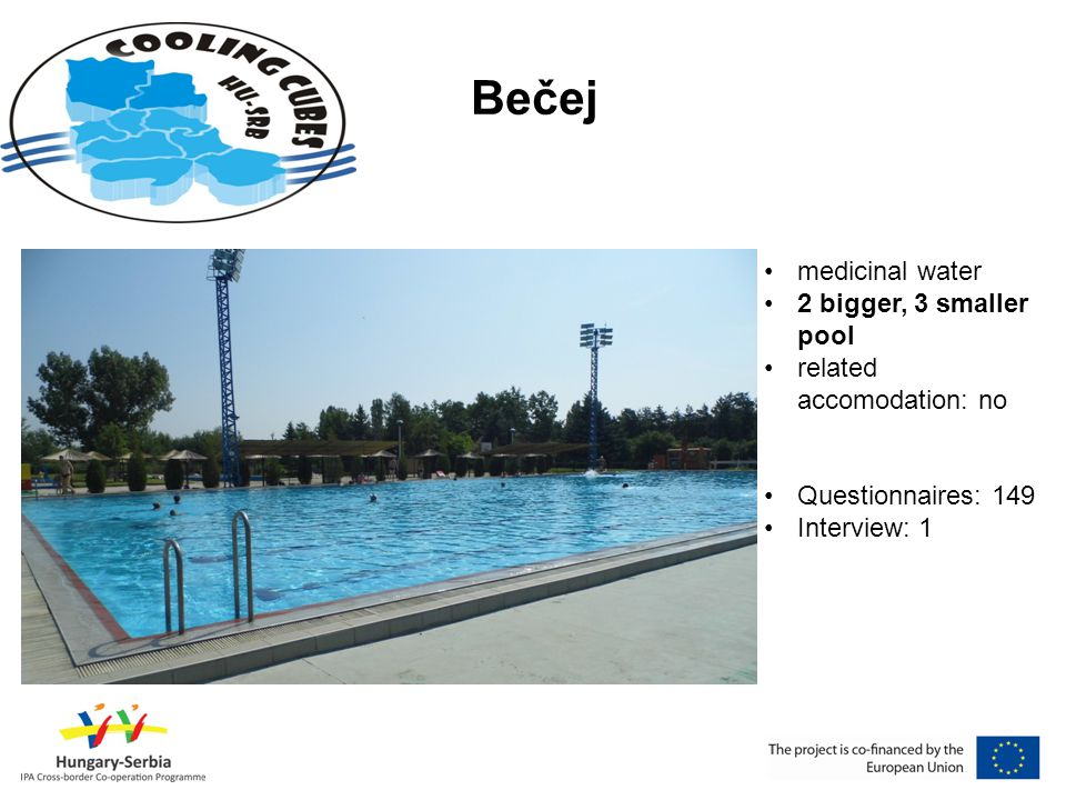 Bečej •medicinal water •2 bigger, 3 smaller pool •related accomodation: no •Questionnaires: 149 •Interview: 1