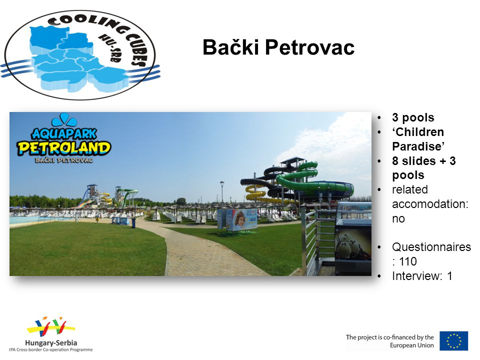 Tiszakécske – Tisza-parti Termálfürdő •unclassified spa, but medicinal water •10 pools •5 saunas •related accomodation: camping, apartman, mobilehouses (the hotel is under construction) •questionnaires: 289 •interviews: 4