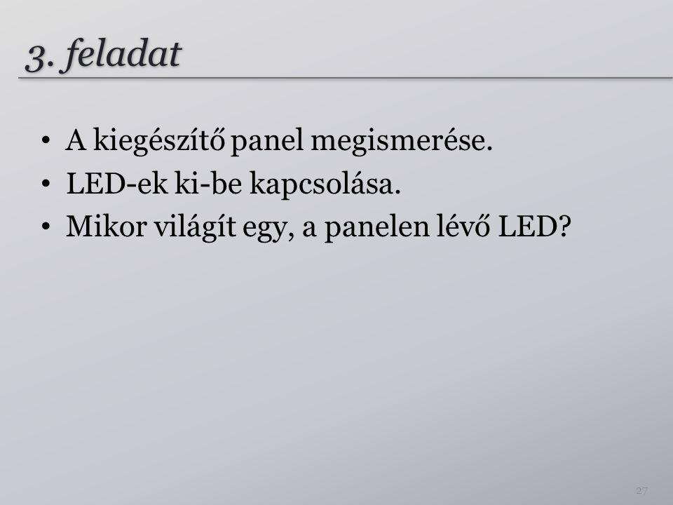 3. feladat • A kiegészítő panel megismerése. • LED-ek ki-be kapcsolása. • Mikor világít egy, a panelen lévő LED? 27