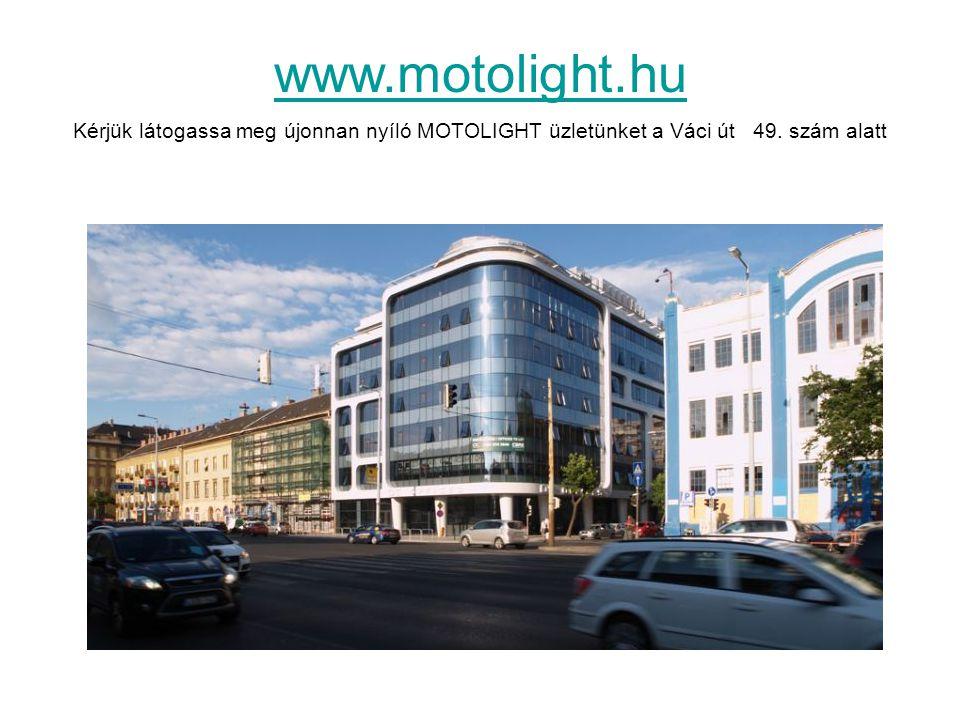 www.motolight.hu Kérjük látogassa meg újonnan nyíló MOTOLIGHT üzletünket a Váci út 49. szám alatt