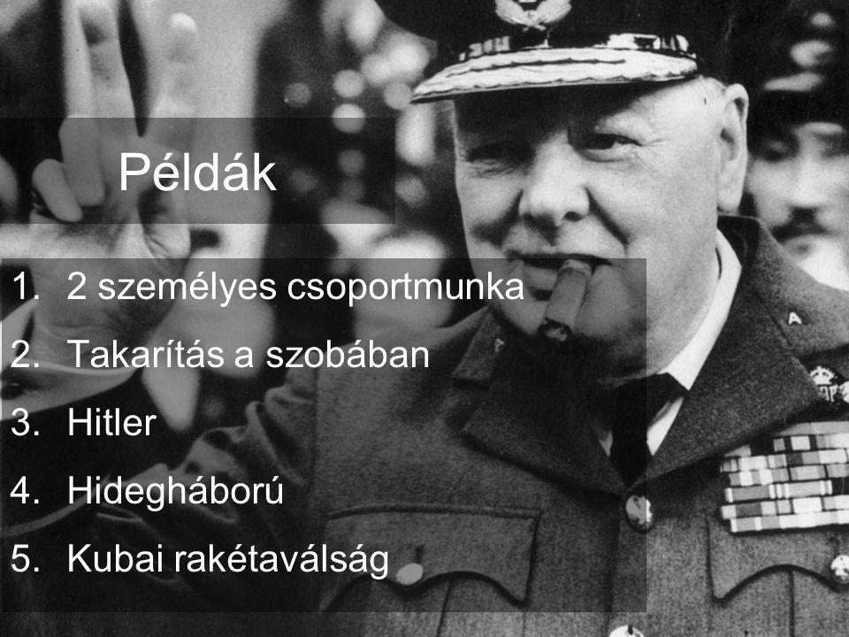 Példák 1.2 személyes csoportmunka 2.Takarítás a szobában 3.Hitler 4.Hidegháború 5.Kubai rakétaválság