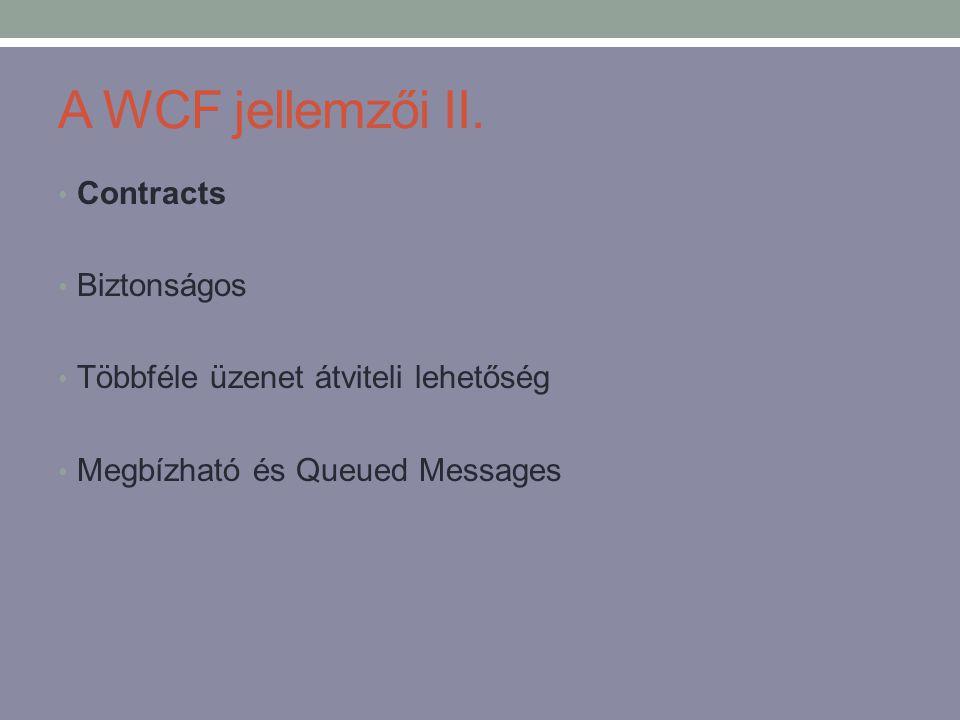 A WCF jellemzői II. • Contracts • Biztonságos • Többféle üzenet átviteli lehetőség • Megbízható és Queued Messages
