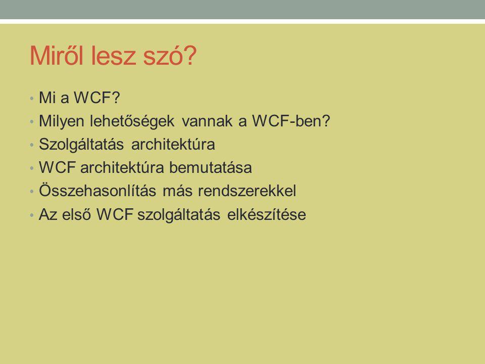 Miről lesz szó? • Mi a WCF? • Milyen lehetőségek vannak a WCF-ben? • Szolgáltatás architektúra • WCF architektúra bemutatása • Összehasonlítás más ren