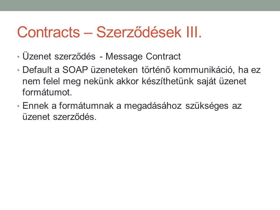 Contracts – Szerződések III. • Üzenet szerződés - Message Contract • Default a SOAP üzeneteken történő kommunikáció, ha ez nem felel meg nekünk akkor
