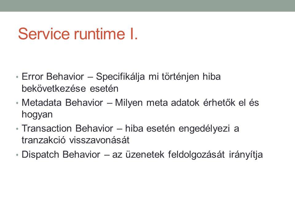 Service runtime I. • Error Behavior – Specifikálja mi történjen hiba bekövetkezése esetén • Metadata Behavior – Milyen meta adatok érhetők el és hogya