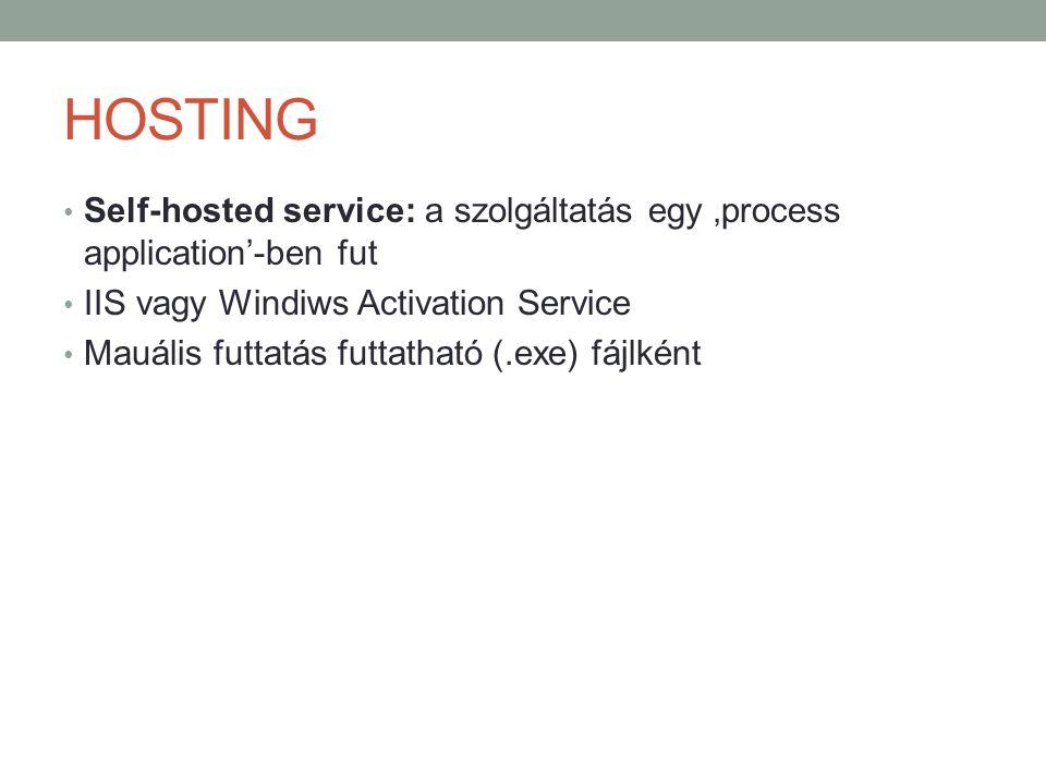 HOSTING • Self-hosted service: a szolgáltatás egy 'process application'-ben fut • IIS vagy Windiws Activation Service • Mauális futtatás futtatható (.