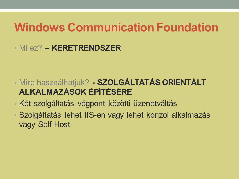 Windows Communication Foundation • Mi ez? – KERETRENDSZER • Mire használhatjuk? - SZOLGÁLTATÁS ORIENTÁLT ALKALMAZÁSOK ÉPÍTÉSÉRE • Két szolgáltatás vég