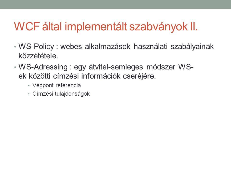 WCF által implementált szabványok II. • WS-Policy : webes alkalmazások használati szabályainak közzététele. • WS-Adressing : egy átvitel-semleges móds