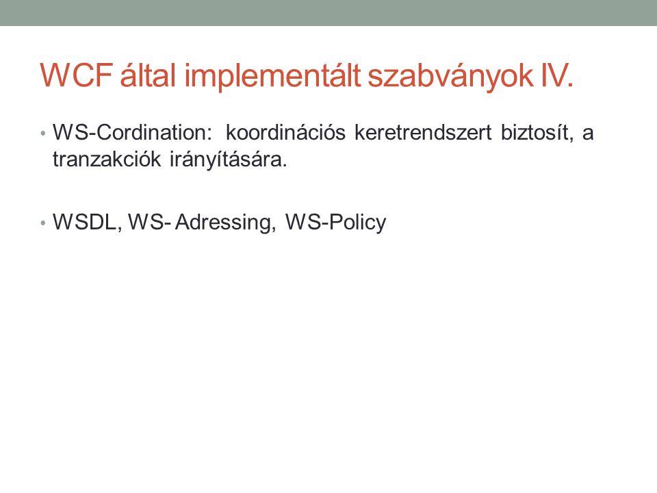 WCF által implementált szabványok IV. • WS-Cordination: koordinációs keretrendszert biztosít, a tranzakciók irányítására. • WSDL, WS- Adressing, WS-Po