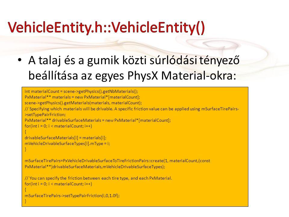 • A talaj és a gumik közti súrlódási tényező beállítása az egyes PhysX Material-okra: int materialCount = scene->getPhysics().getNbMaterials(); PxMate