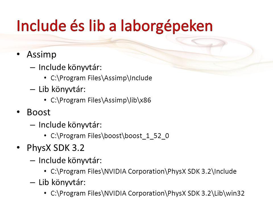 • Assimp – Include könyvtár: • C:\Program Files\Assimp\Include – Lib könyvtár: • C:\Program Files\Assimp\lib\x86 • Boost – Include könyvtár: • C:\Prog