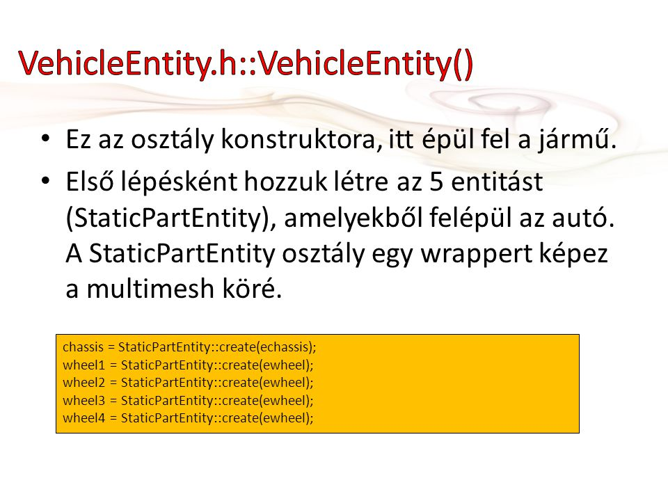 • Ugrató betevése: O:PhysicsEntity(_, {name= ramp , multiMesh= ramp , position={x=-50, y=9.8, z=0 }}, function(_) O:Shape(_, {geometryType= eBOX , material= default , orientationAngle=0.17453289, orientationAxis={x=0, y=0, z=1}, halfExtents = {x=32.0, y=0.4, z=20}, position = { x=0, y=0, z=0 } } ) O:Drivable(_, {drivable = 1}) end)