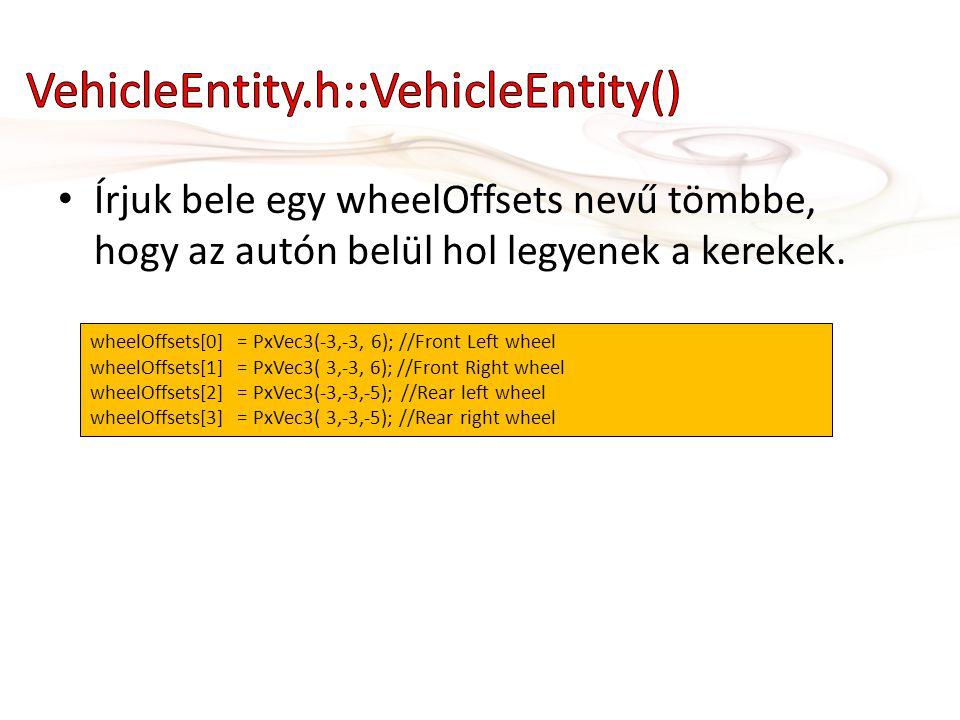 • Írjuk bele egy wheelOffsets nevű tömbbe, hogy az autón belül hol legyenek a kerekek.