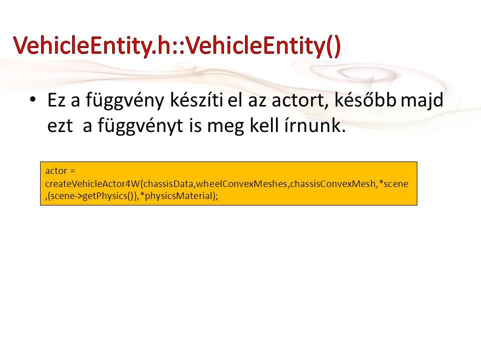 • Ez a függvény készíti el az actort, később majd ezt a függvényt is meg kell írnunk.