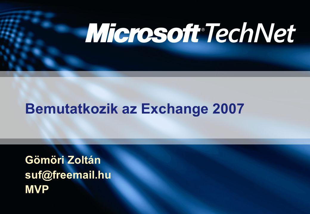 Bemutatkozik az Exchange 2007 Gömöri Zoltán suf@freemail.hu MVP