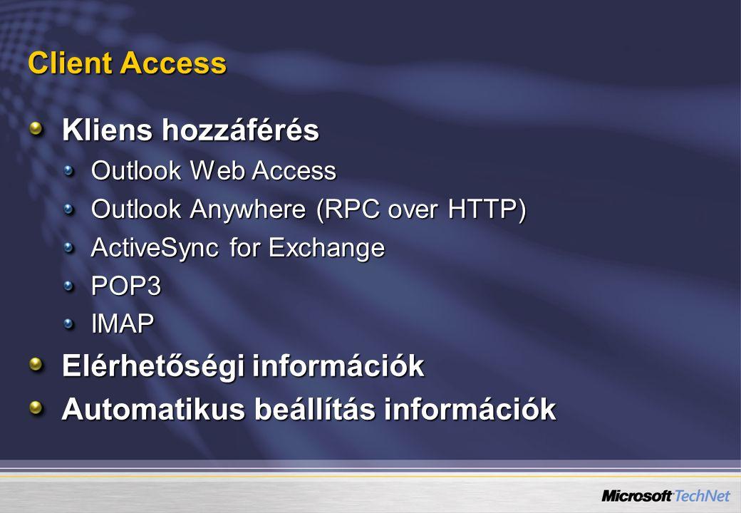 Client Access Kliens hozzáférés Outlook Web Access Outlook Anywhere (RPC over HTTP) ActiveSync for Exchange POP3IMAP Elérhetőségi információk Automatikus beállítás információk