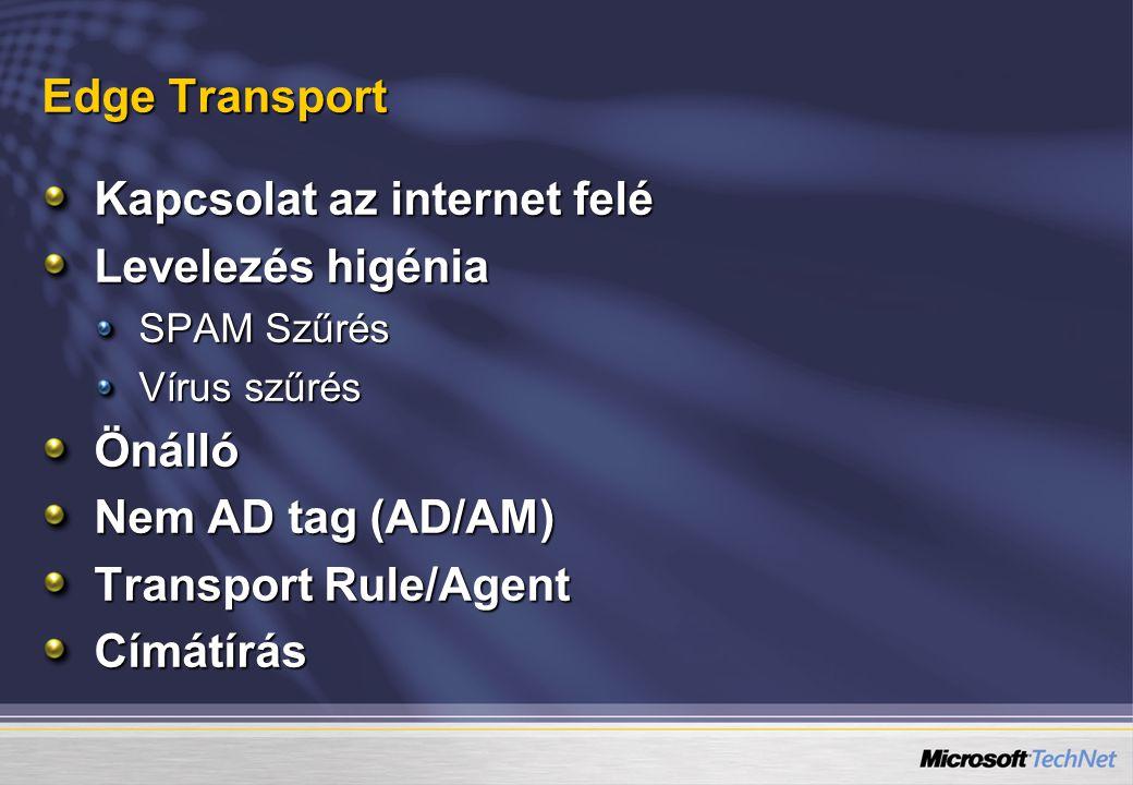 Edge Transport Kapcsolat az internet felé Levelezés higénia SPAM Szűrés Vírus szűrés Önálló Nem AD tag (AD/AM) Transport Rule/Agent Címátírás