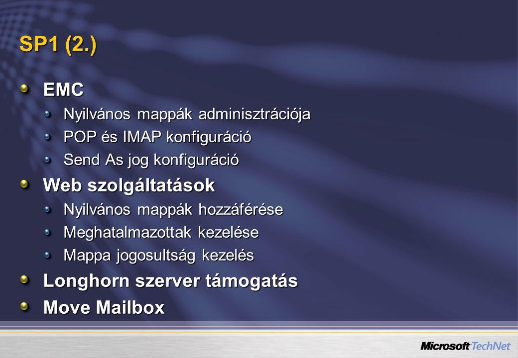 SP1 (2.) EMC Nyilvános mappák adminisztrációja POP és IMAP konfiguráció Send As jog konfiguráció Web szolgáltatások Nyilvános mappák hozzáférése Meghatalmazottak kezelése Mappa jogosultság kezelés Longhorn szerver támogatás Move Mailbox