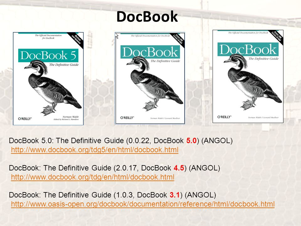 DocBook DocBook 5.0: The Definitive Guide (0.0.22, DocBook 5.0) (ANGOL) http://www.docbook.org/tdg5/en/html/docbook.htmlhttp://www.docbook.org/tdg5/en