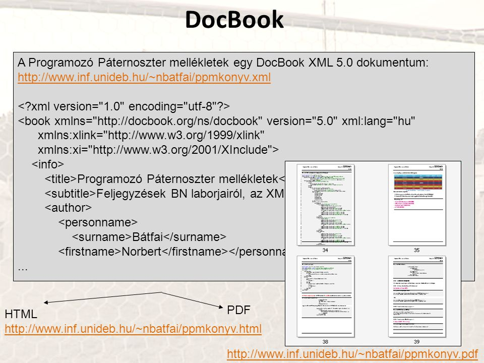 PDF http://www.inf.unideb.hu/~nbatfai/ppmkonyv.pdf DocBook A Programozó Páternoszter mellékletek egy DocBook XML 5.0 dokumentum: http://www.inf.unideb