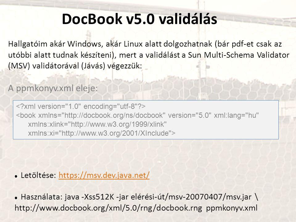 DocBook v5.0 validálás Hallgatóim akár Windows, akár Linux alatt dolgozhatnak (bár pdf-et csak az utóbbi alatt tudnak készíteni), mert a validálást a