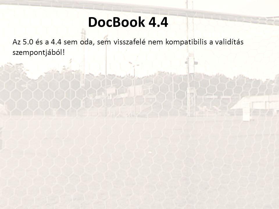 DocBook 4.4 Az 5.0 és a 4.4 sem oda, sem visszafelé nem kompatibilis a validítás szempontjából!