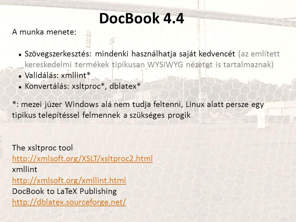 DocBook 4.4 A munka menete:  Szövegszerkesztés: mindenki használhatja saját kedvencét (az említett kereskedelmi termékek tipikusan WYSIWYG nézetet is