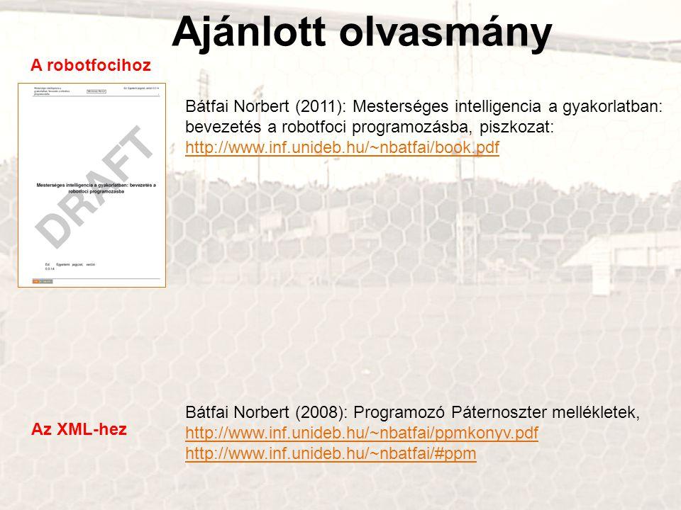 Ajánlott olvasmány Bátfai Norbert (2011): Mesterséges intelligencia a gyakorlatban: bevezetés a robotfoci programozásba, piszkozat: http://www.inf.uni