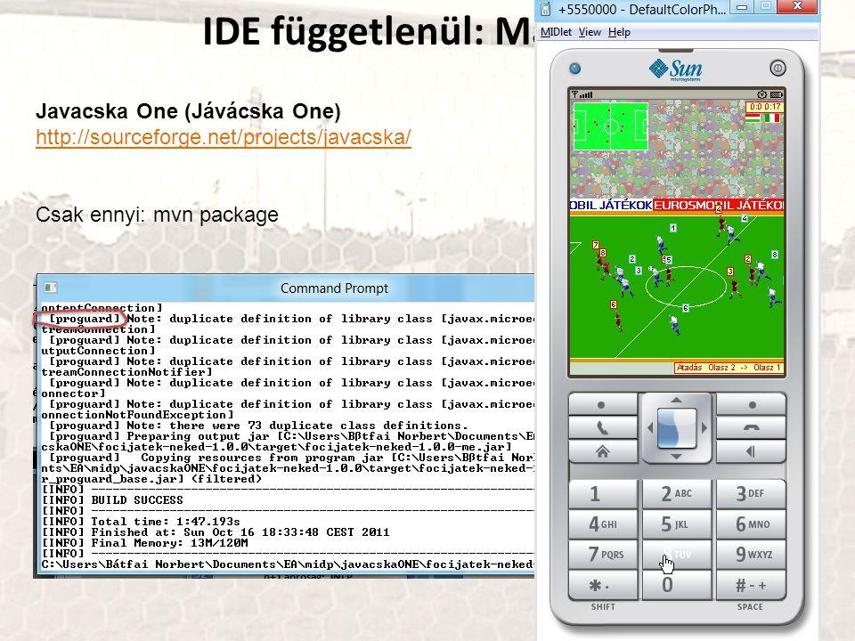 IDE függetlenül: Maven Javacska One (Jávácska One) http://sourceforge.net/projects/javacska/ http://sourceforge.net/projects/javacska/ Csak ennyi: mvn