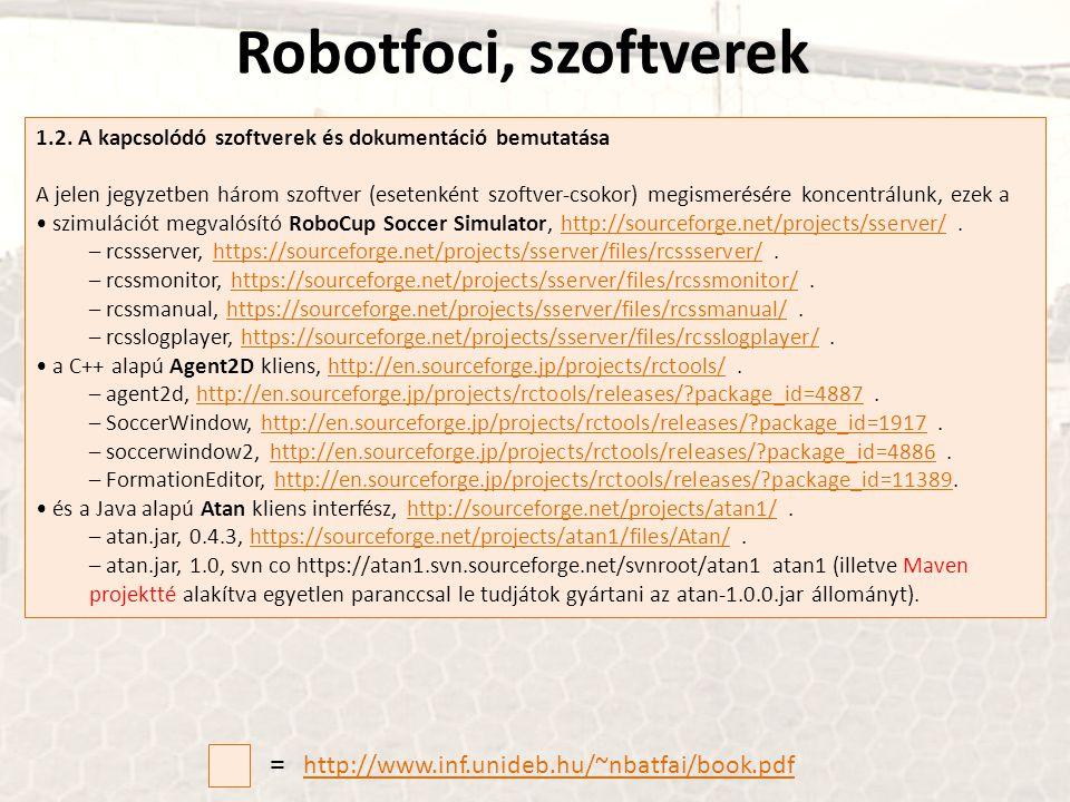 Robotfoci, szoftverek 1.2. A kapcsolódó szoftverek és dokumentáció bemutatása A jelen jegyzetben három szoftver (esetenként szoftver-csokor) megismeré