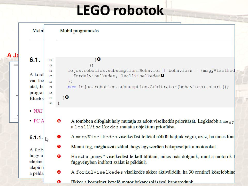 A Java ME-hez és a leJOS Viselkedés API-hoz (Nehogy már megint könyv) Bátfai Norbert (2011): Nehogy már megint a mobilod nyomkodjon Téged! LEGO roboto