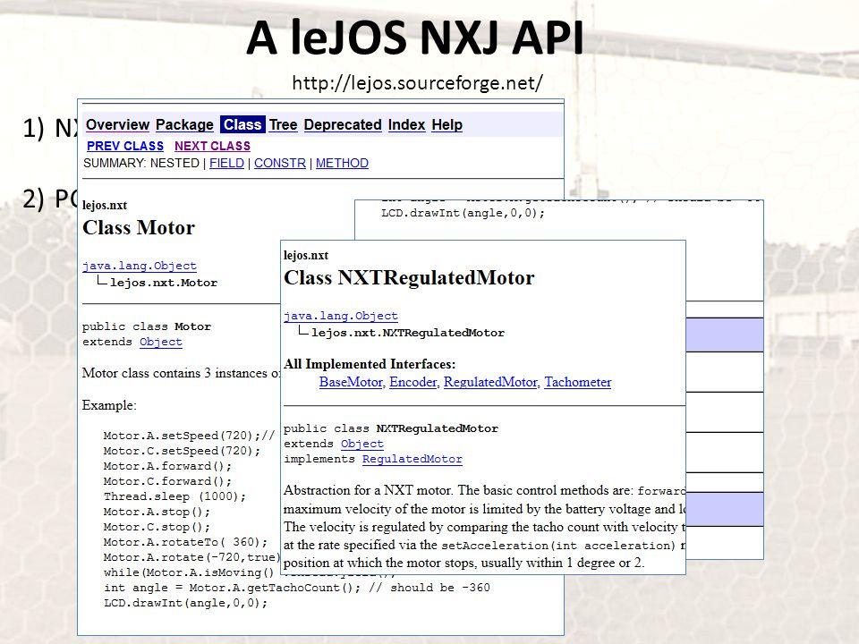 A leJOS NXJ API 1)NXJ API 2)PC API http://lejos.sourceforge.net/