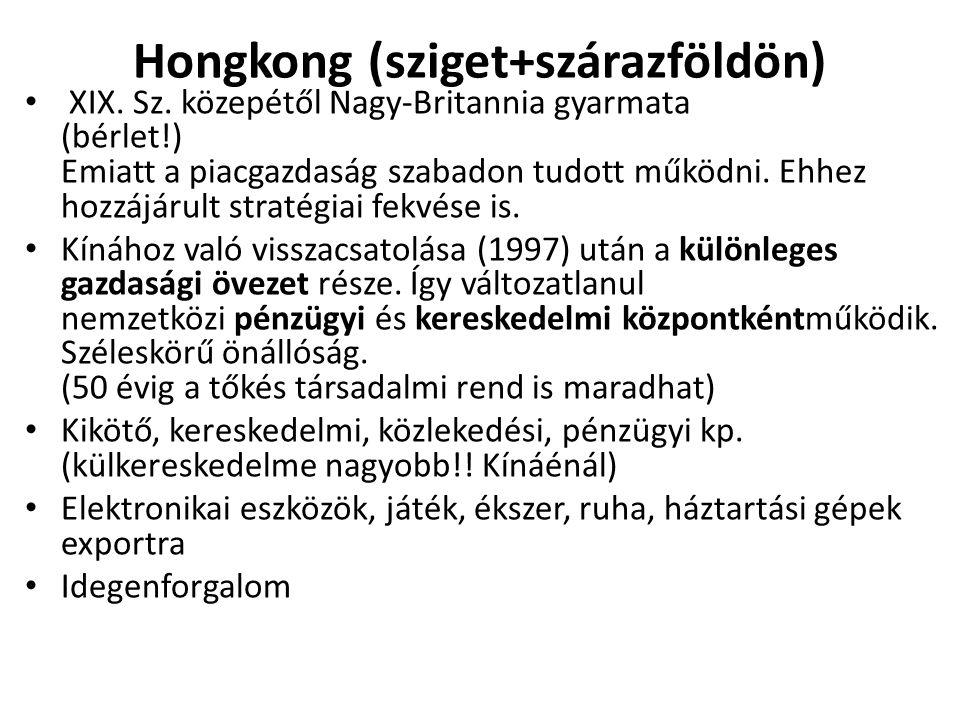 Hongkong (sziget+szárazföldön) • XIX. Sz. közepétől Nagy-Britannia gyarmata (bérlet!) Emiatt a piacgazdaság szabadon tudott működni. Ehhez hozzájárult