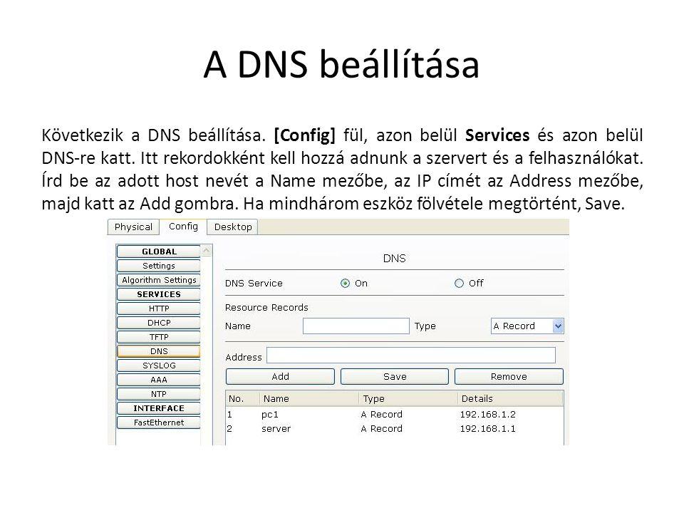 A DNS beállítása Következik a DNS beállítása. [Config] fül, azon belül Services és azon belül DNS-re katt. Itt rekordokként kell hozzá adnunk a szerve