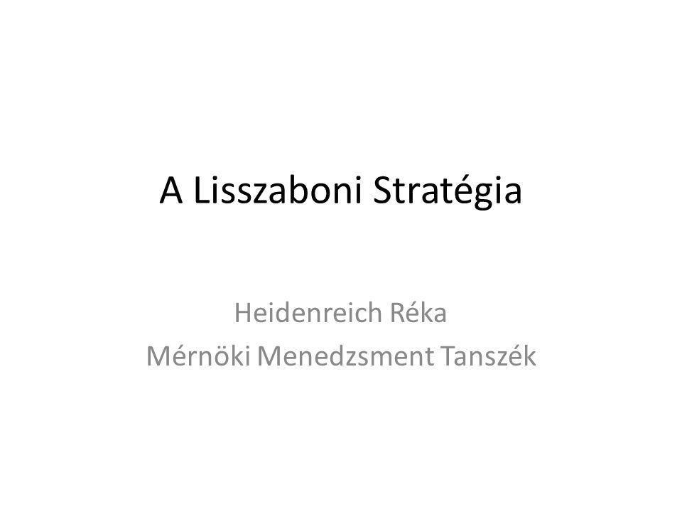 A Lisszaboni Stratégia Heidenreich Réka Mérnöki Menedzsment Tanszék