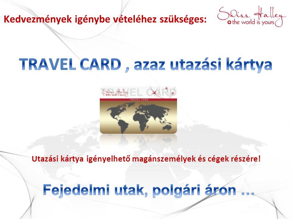 Kedvezmények igénybe vételéhez szükséges: Utazási kártya igényelhető magánszemélyek és cégek részére!