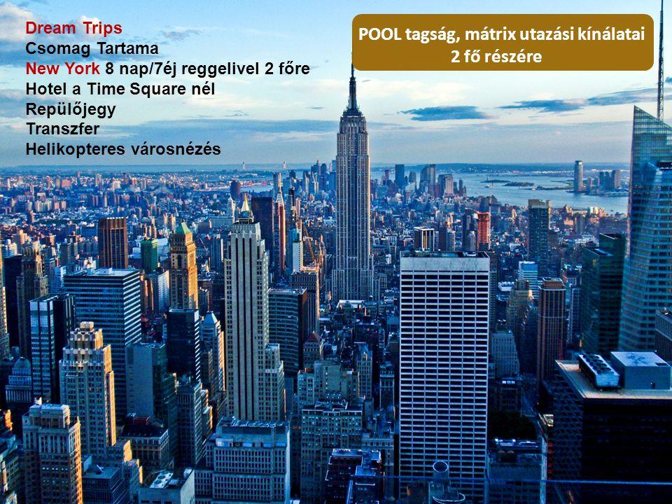 Dream Trips Csomag Tartama New York 8 nap/7éj reggelivel 2 főre Hotel a Time Square nél Repülőjegy Transzfer Helikopteres városnézés POOL tagság, mátr
