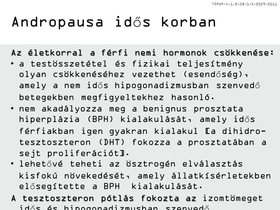 TÁMOP-4.1.2-08/1/A-2009-0011 Az életkorral a férfi nemi hormonok csökkenése: •a testösszetétel és fizikai teljesítmény olyan csökkenéséhez vezethet (e