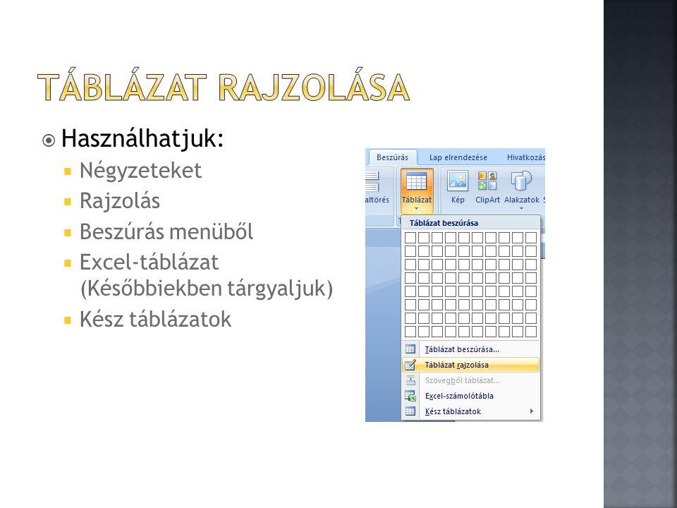  Használhatjuk:  Négyzeteket  Rajzolás  Beszúrás menüből  Excel-táblázat (Későbbiekben tárgyaljuk)  Kész táblázatok