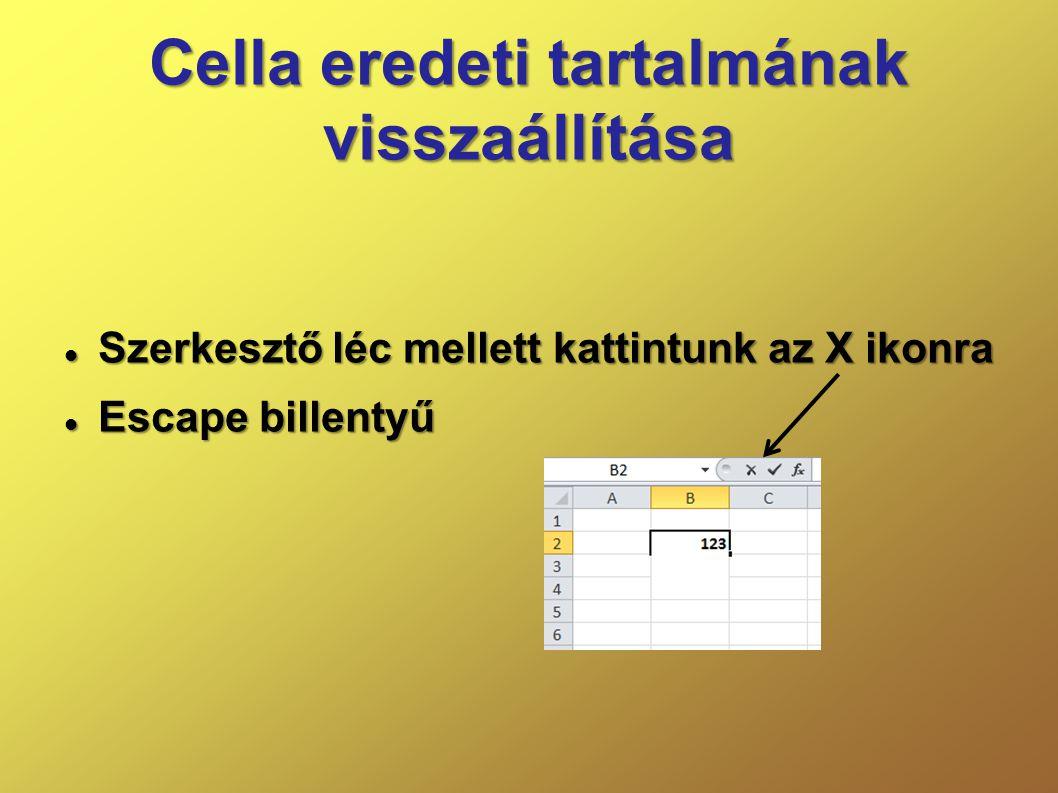 Cella eredeti tartalmának visszaállítása  Szerkesztő léc mellett kattintunk az X ikonra  Escape billentyű