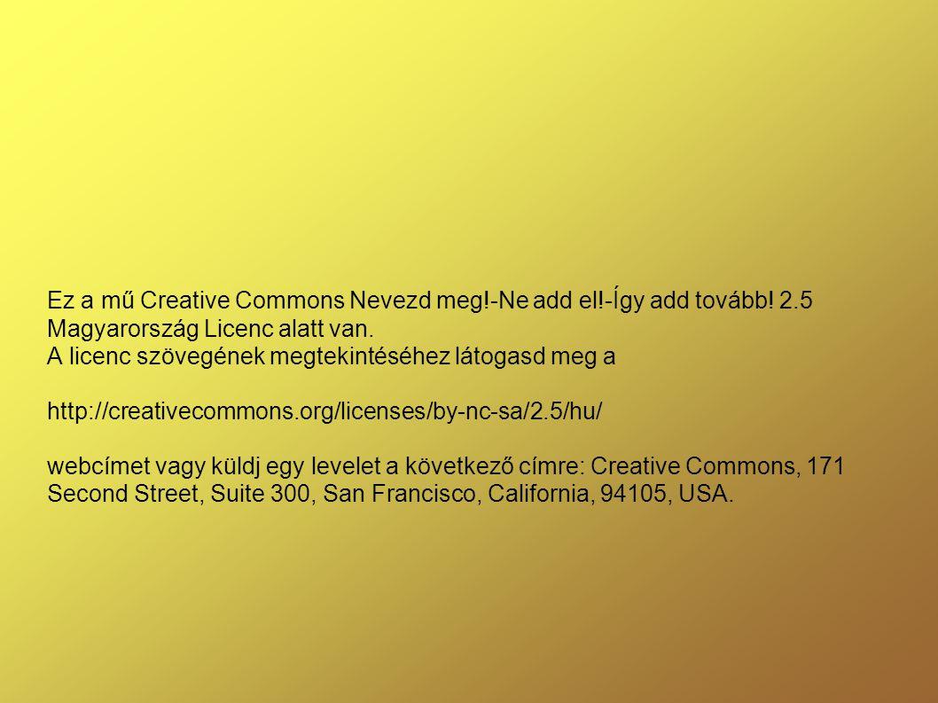Ez a mű Creative Commons Nevezd meg!-Ne add el!-Így add tovább! 2.5 Magyarország Licenc alatt van. A licenc szövegének megtekintéséhez látogasd meg a
