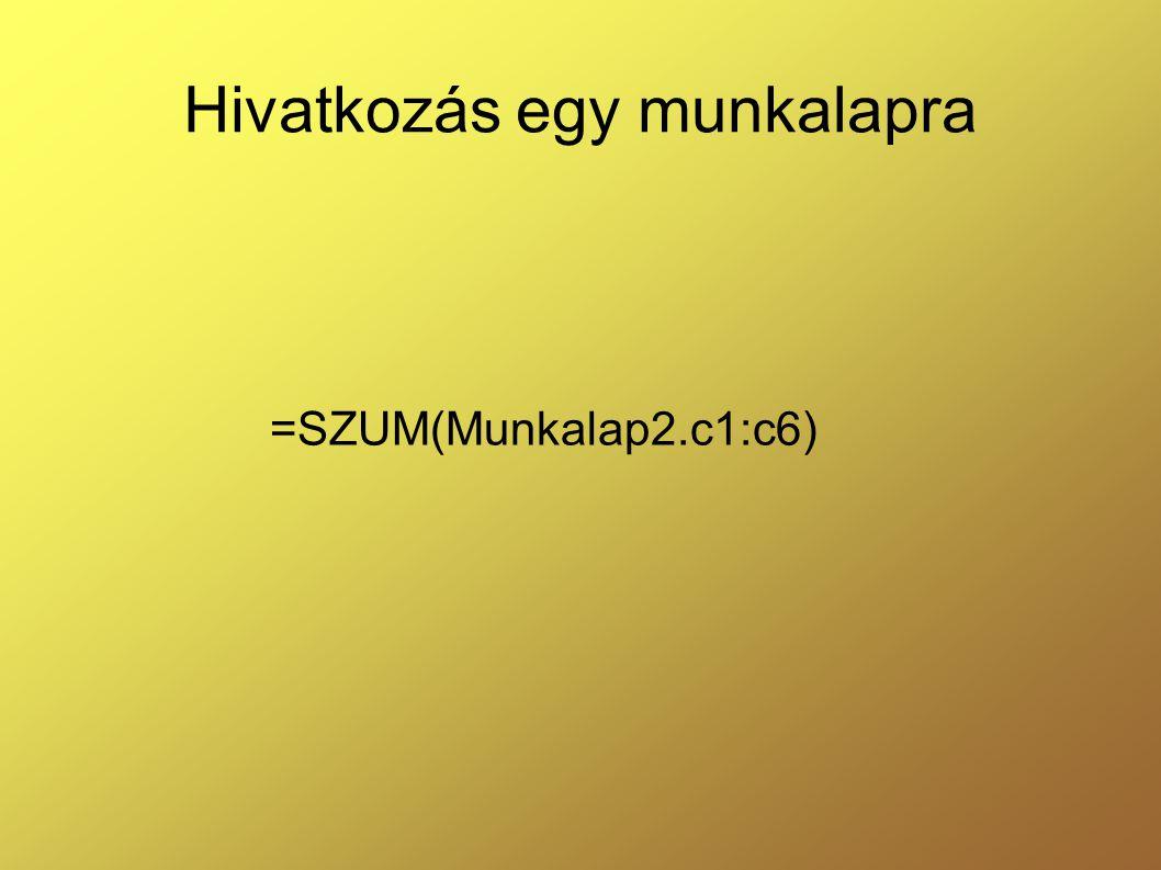 Hivatkozás egy munkalapra =SZUM(Munkalap2.c1:c6)